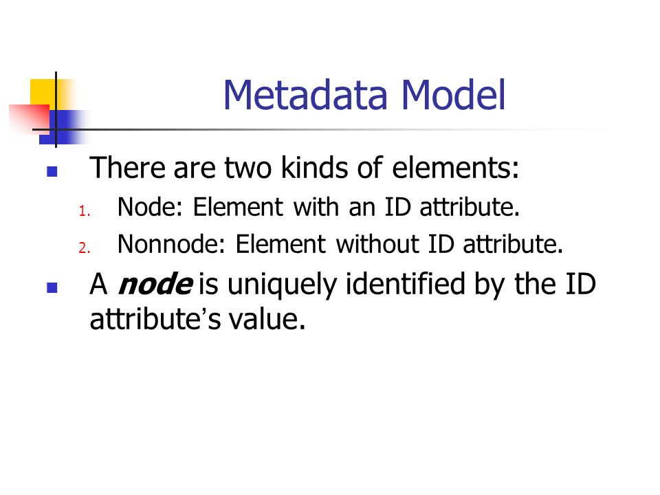 Metadata Model There are two kinds of elements: 1.