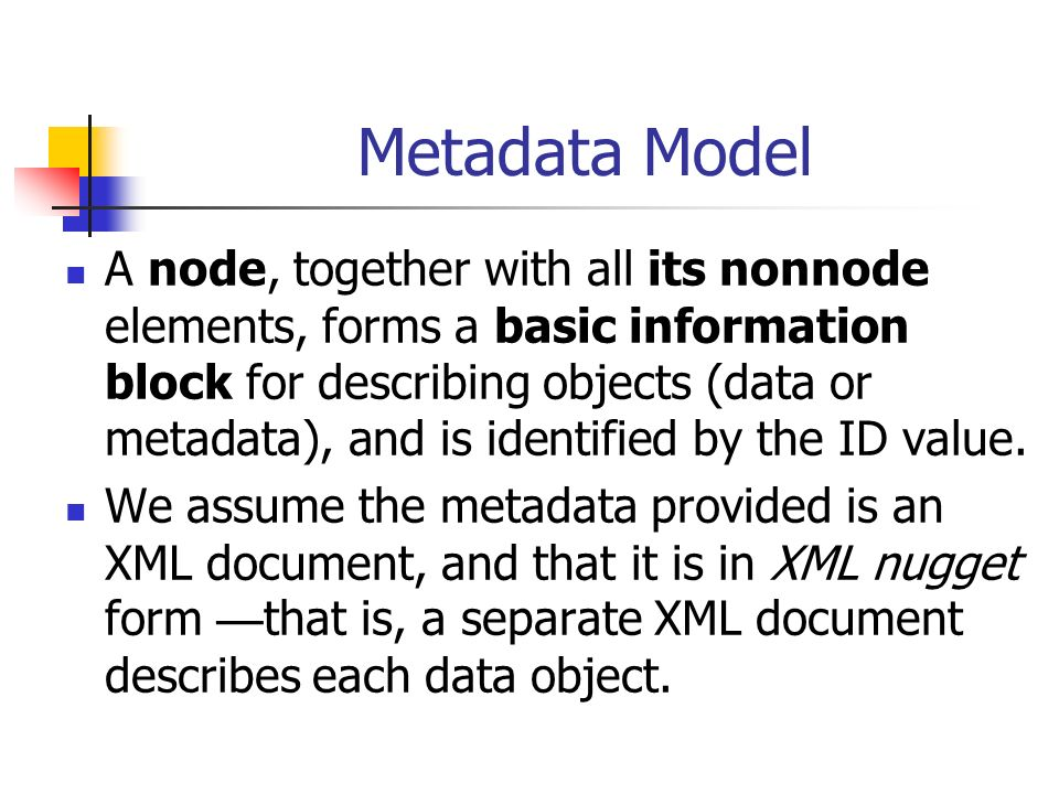 Metadata Model A node, together with all its nonnode elements, forms a basic information block for describing objects (data or metadata), and is identified by the ID value.