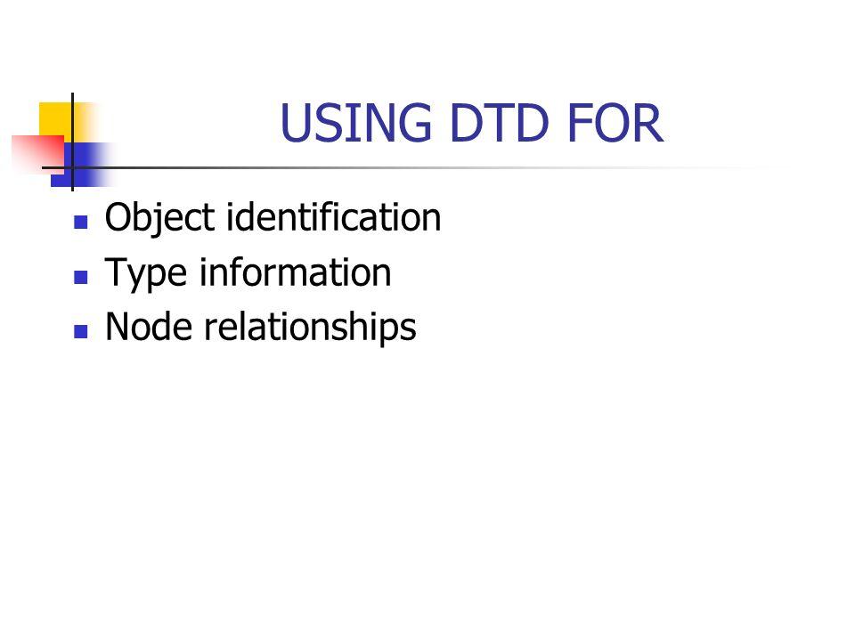 USING DTD FOR Object identification Type information Node relationships