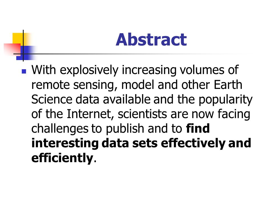 Abstract With explosively increasing volumes of remote sensing, model and other Earth Science data available and the popularity of the Internet, scientists are now facing challenges to publish and to find interesting data sets effectively and efficiently.