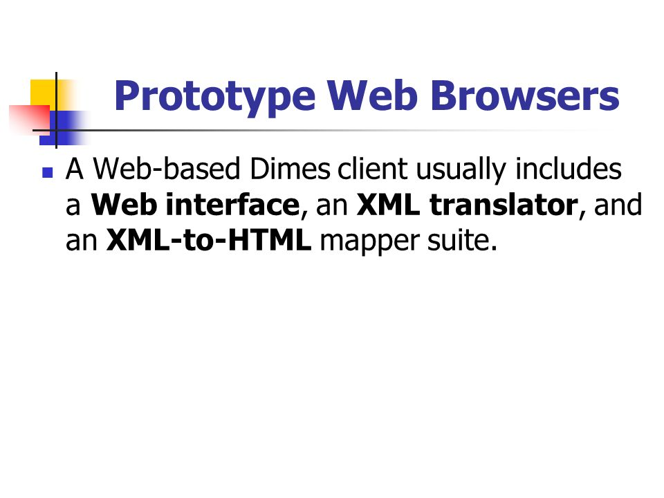 Prototype Web Browsers A Web-based Dimes client usually includes a Web interface, an XML translator, and an XML-to-HTML mapper suite.