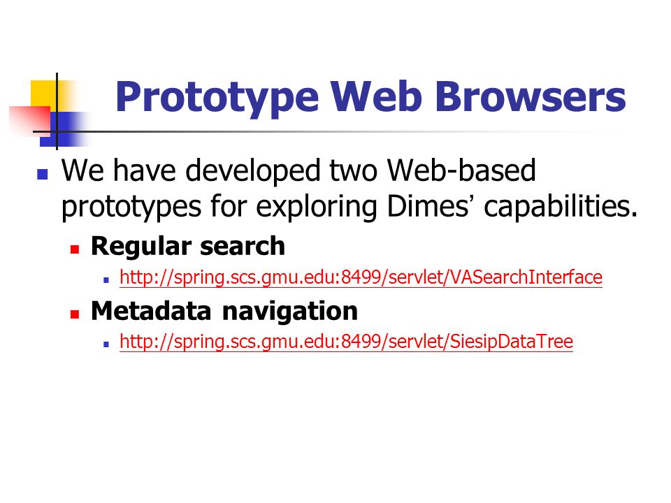 Prototype Web Browsers We have developed two Web-based prototypes for exploring Dimes capabilities.