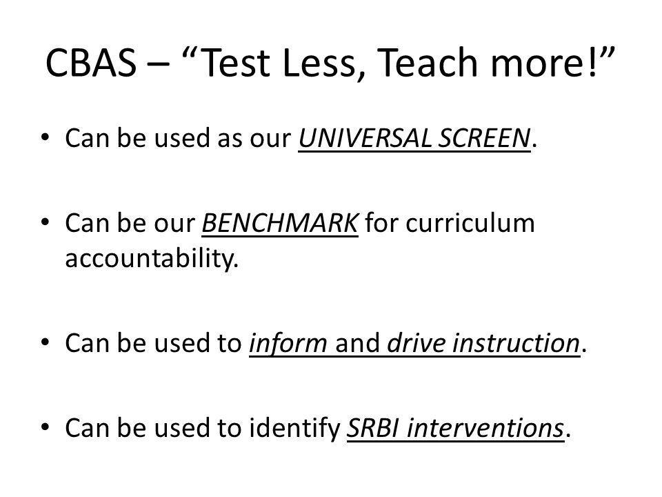 CBAS – Test Less, Teach more. Can be used as our UNIVERSAL SCREEN.