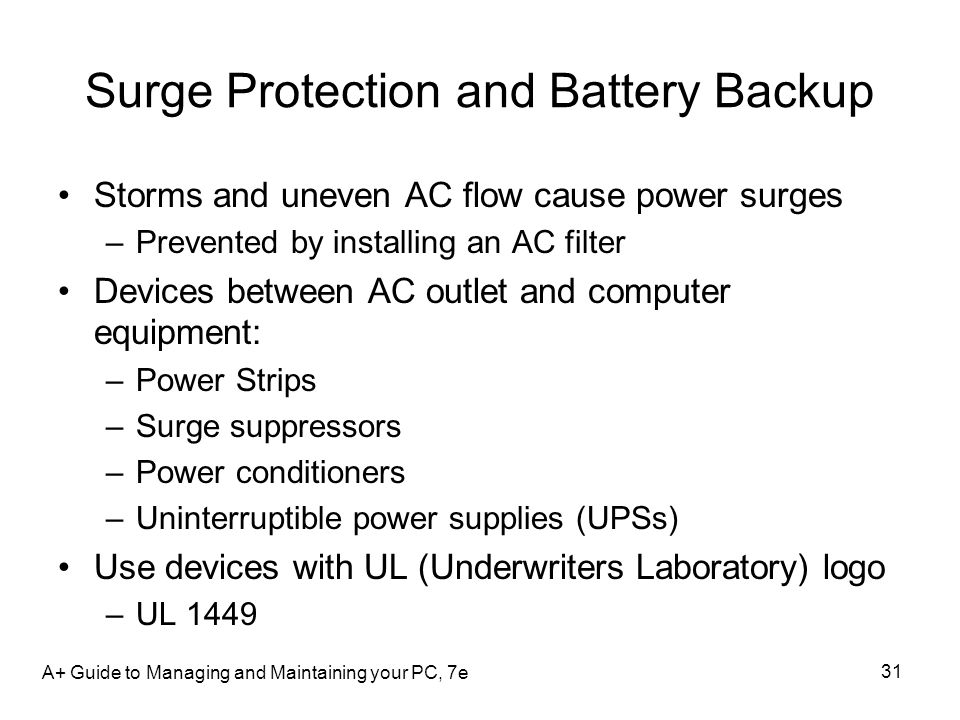 Surge Protection and Battery Backup Storms and uneven AC flow cause power surges –Prevented by installing an AC filter Devices between AC outlet and c
