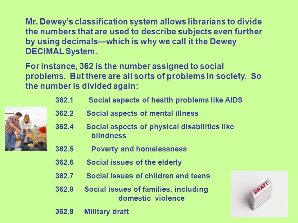 Mr. Deweys classification system allows librarians to divide the numbers that are used to describe subjects even further by using decimalswhich is why