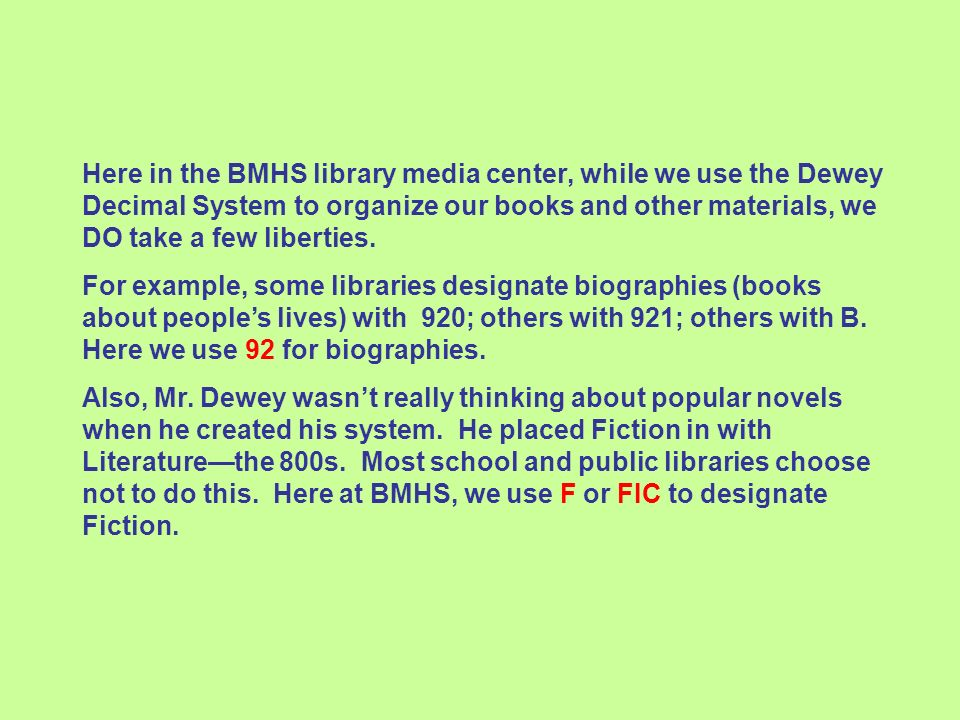 Here in the BMHS library media center, while we use the Dewey Decimal System to organize our books and other materials, we DO take a few liberties. Fo