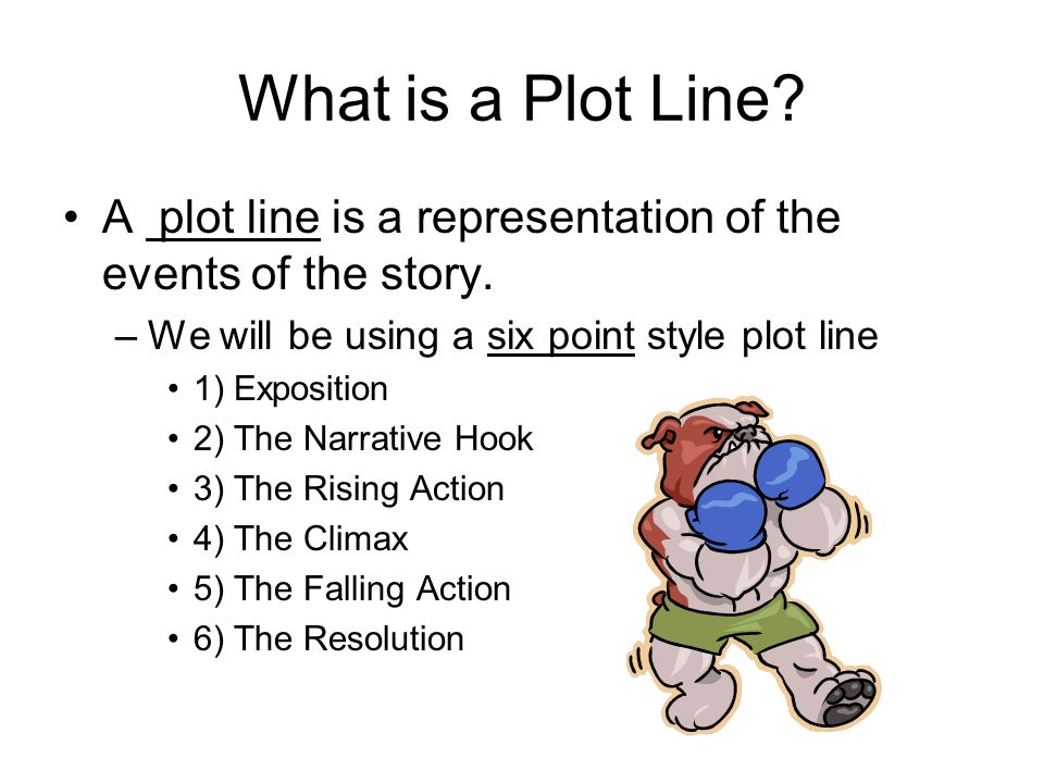 What is a Plot Line. A plot line is a representation of the events of the story.
