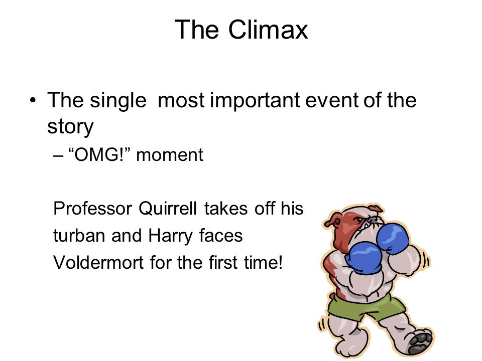 The Climax The single most important event of the story –OMG.