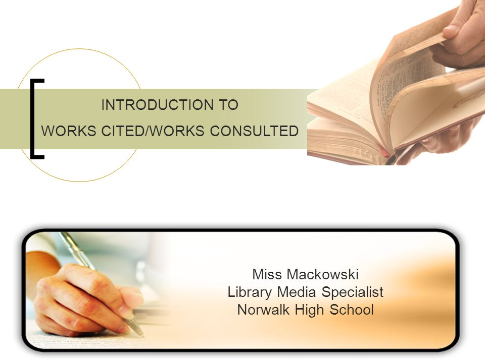 INTRODUCTION TO WORKS CITED/WORKS CONSULTED Miss Mackowski Library Media Specialist Norwalk High School