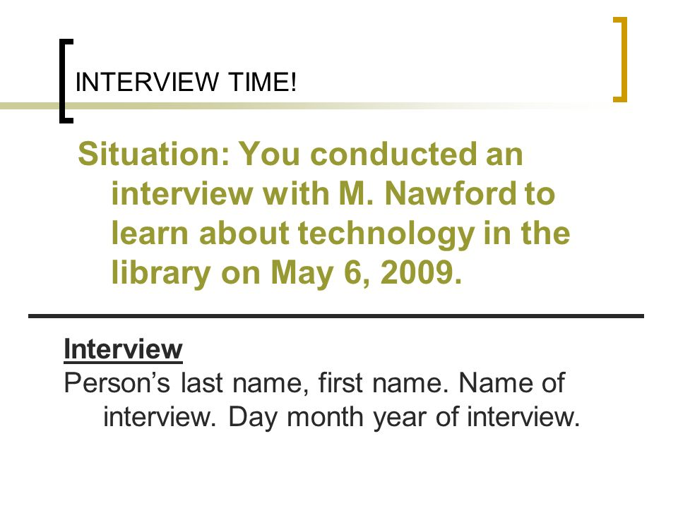 INTERVIEW TIME! Situation: You conducted an interview with M. Nawford to learn about technology in the library on May 6, 2009. Interview Persons last