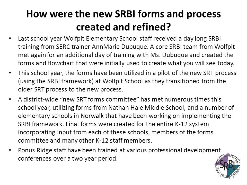 How were the new SRBI forms and process created and refined? Last school year Wolfpit Elementary School staff received a day long SRBI training from S