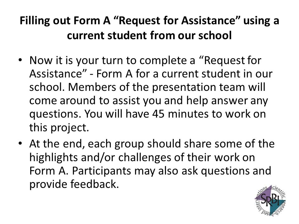 Filling out Form A Request for Assistance using a current student from our school Now it is your turn to complete a Request for Assistance - Form A fo