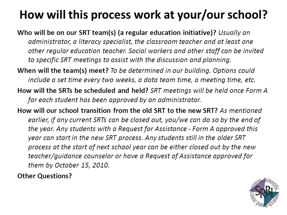 How will this process work at your/our school? Who will be on our SRT team(s) (a regular education initiative)? Usually an administrator, a literacy s
