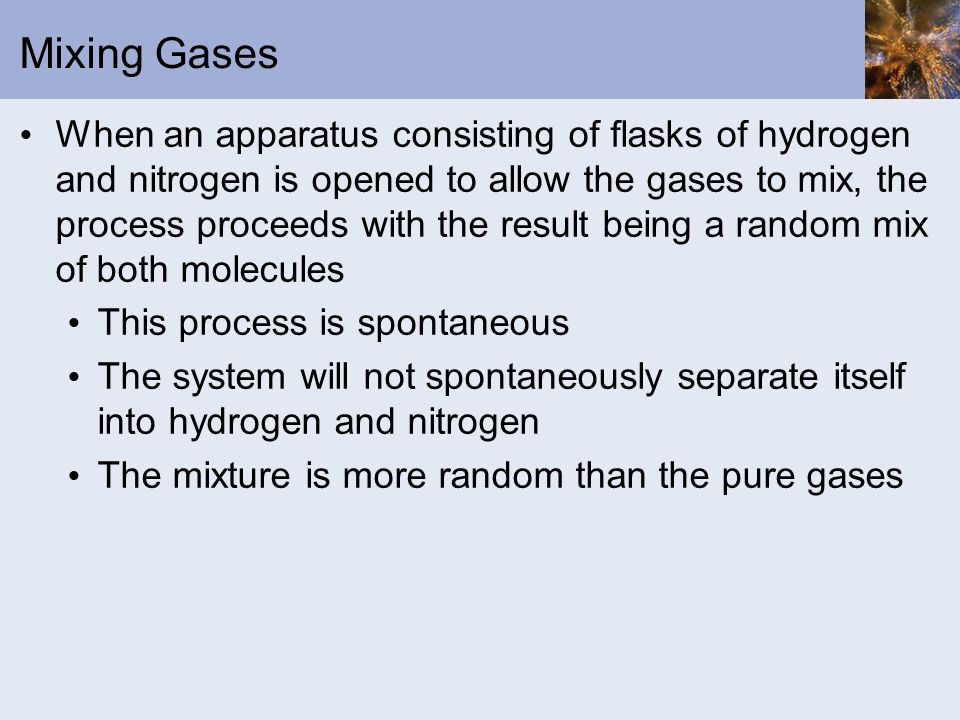 Mixing Gases When an apparatus consisting of flasks of hydrogen and nitrogen is opened to allow the gases to mix, the process proceeds with the result