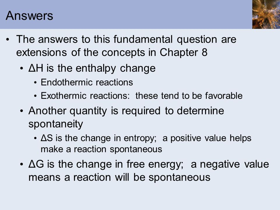 Answers The answers to this fundamental question are extensions of the concepts in Chapter 8 ΔH is the enthalpy change Endothermic reactions Exothermi