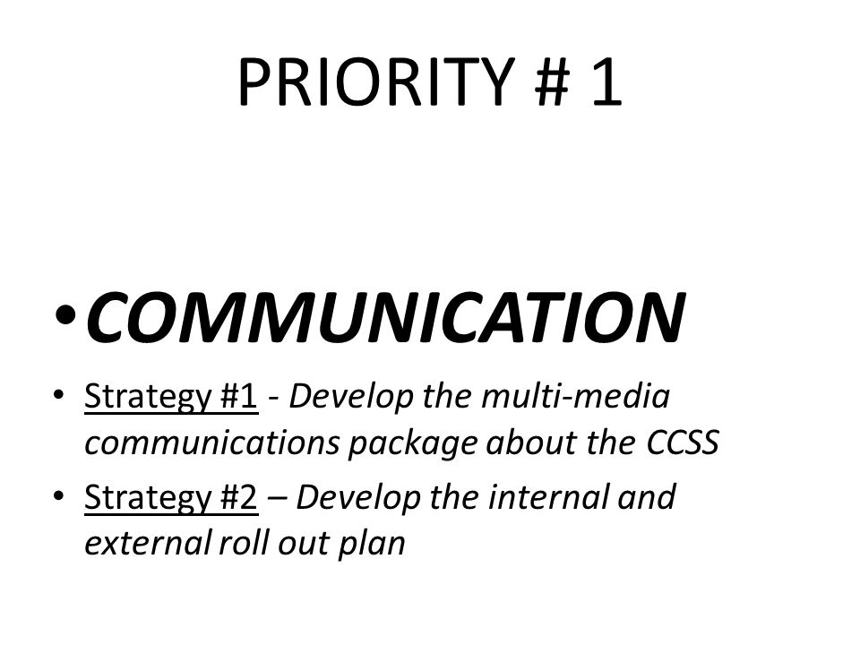 PRIORITY # 1 COMMUNICATION Strategy #1 - Develop the multi-media communications package about the CCSS Strategy #2 – Develop the internal and external