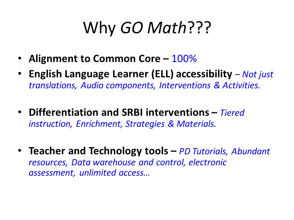 Why GO Math??? Alignment to Common Core – 100% English Language Learner (ELL) accessibility – Not just translations, Audio components, Interventions &