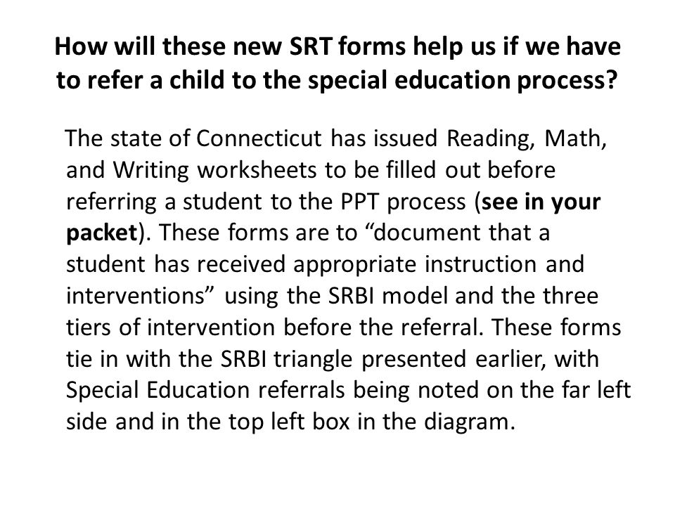 How will these new SRT forms help us if we have to refer a child to the special education process? The state of Connecticut has issued Reading, Math,