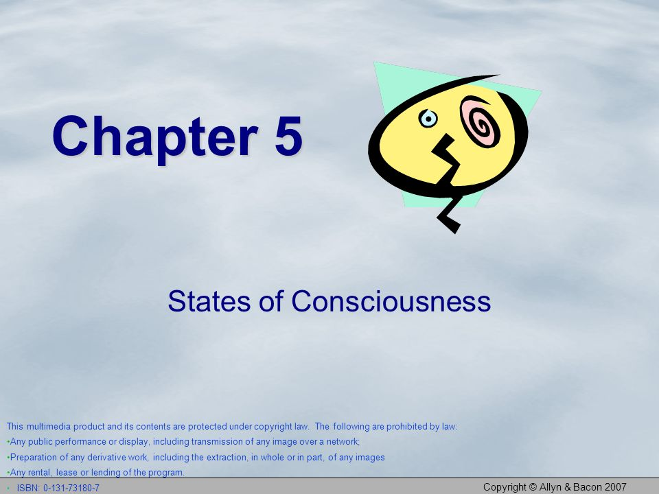 Copyright © Allyn & Bacon 2007 Chapter 5 States of Consciousness This multimedia product and its contents are protected under copyright law. The follo