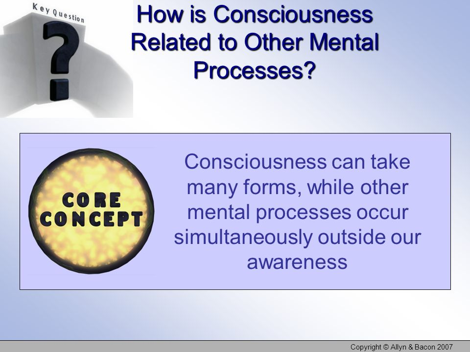 Copyright © Allyn & Bacon 2007 Hypnosis As an Altered State Experts disagree about whether hypnosis involves A distinct state of consciousness Heightened motivation Social processes such as role playing A dissociate state (Hilgards hidden observer view)