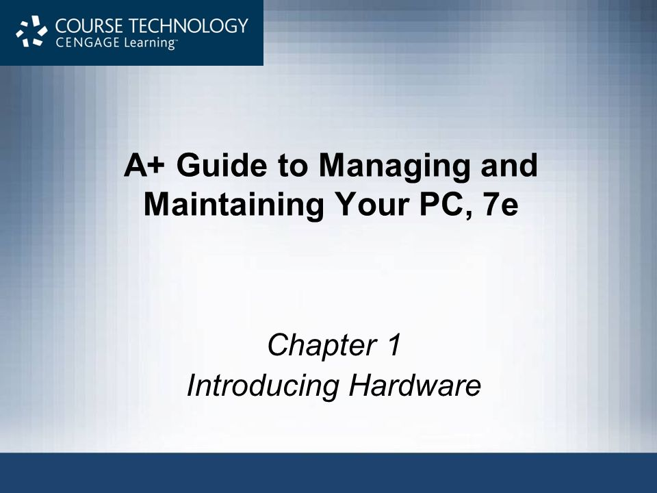 A+ Guide to Managing and Maintaining Your PC, 7e2 Objectives Learn that a computer requires both hardware and software to work Learn about the many different hardware components inside of and connected to a computer