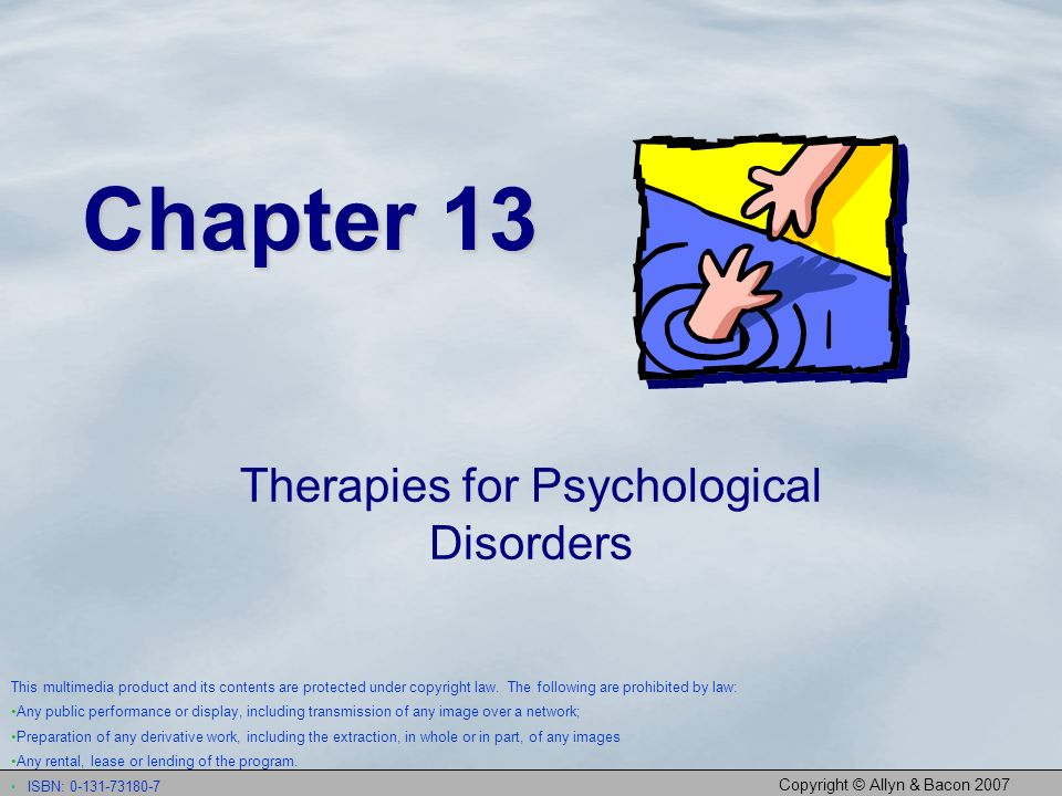 Copyright © Allyn & Bacon 2007 Chapter 13 Therapies for Psychological Disorders This multimedia product and its contents are protected under copyright law.