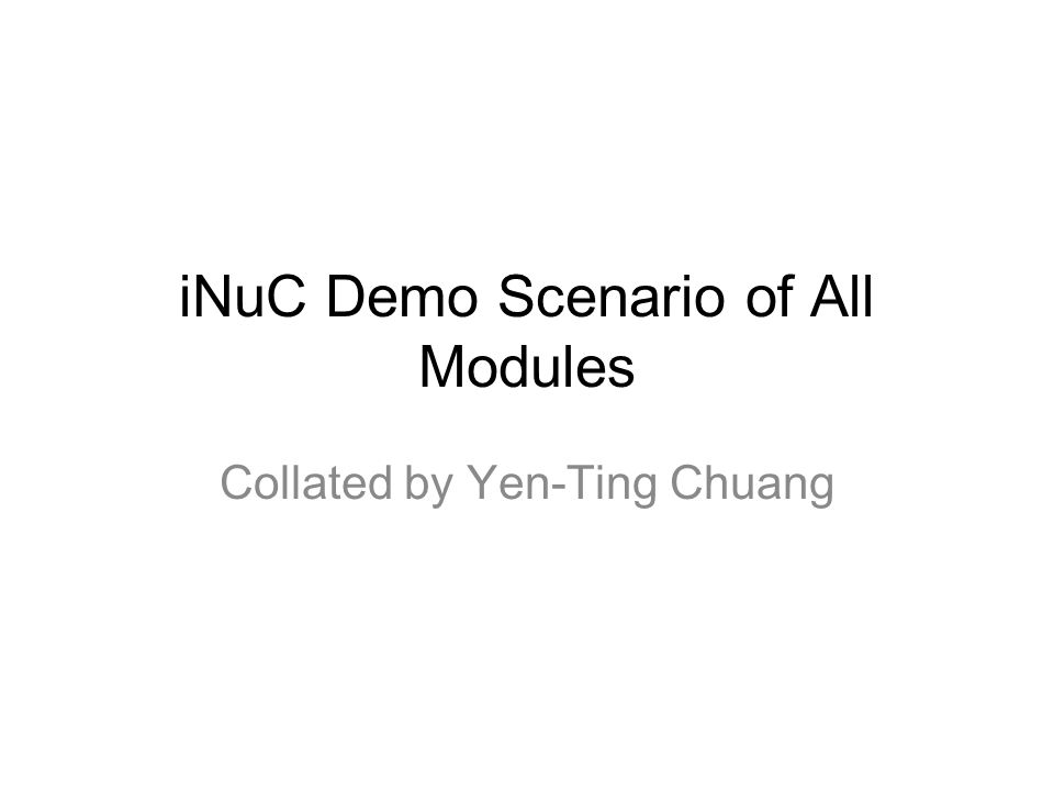 iNuC Demo Scenario of All Modules Collated by Yen-Ting Chuang