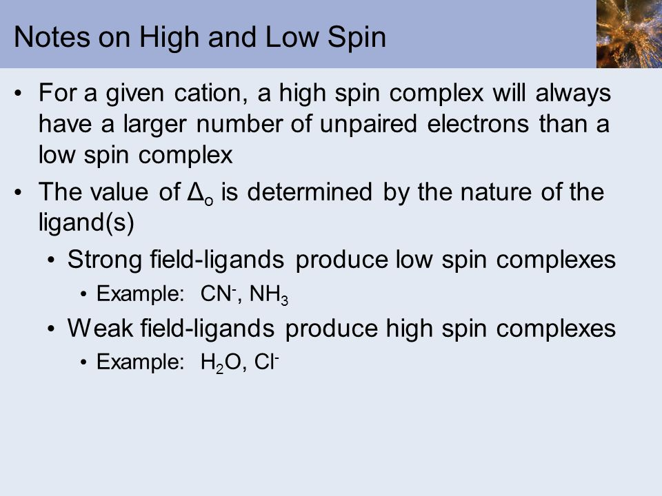 Notes on High and Low Spin For a given cation, a high spin complex will always have a larger number of unpaired electrons than a low spin complex The