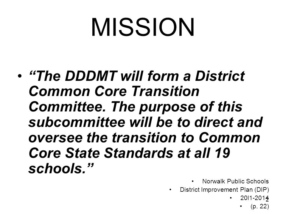 2 MISSION The DDDMT will form a District Common Core Transition Committee. The purpose of this subcommittee will be to direct and oversee the transiti
