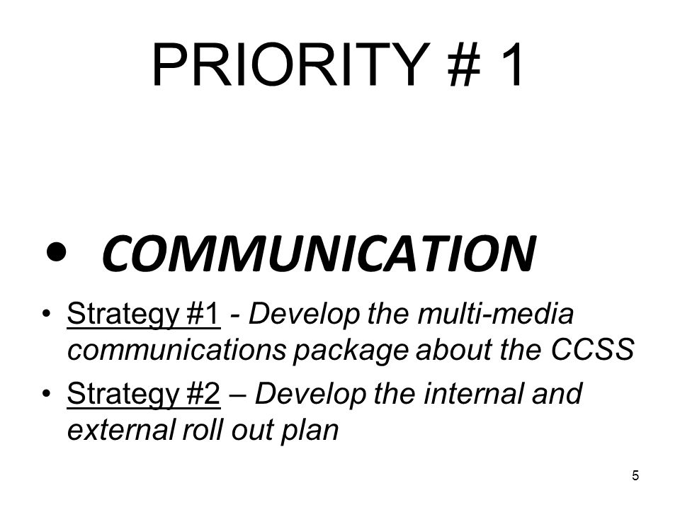 5 PRIORITY # 1 COMMUNICATION Strategy #1 - Develop the multi-media communications package about the CCSS Strategy #2 – Develop the internal and extern