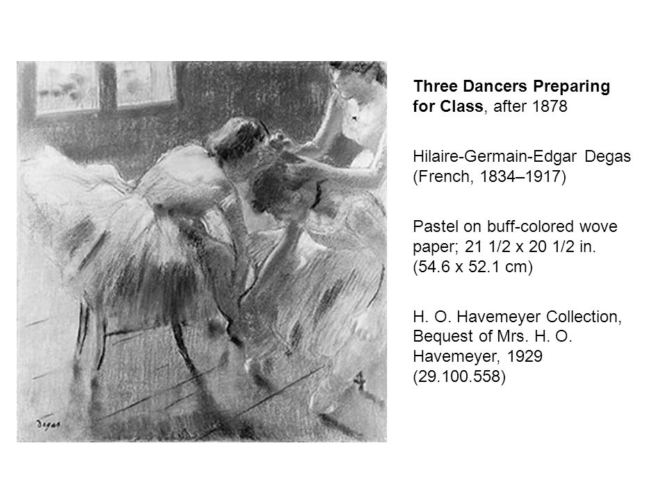 Three Dancers Preparing for Class, after 1878 Hilaire-Germain-Edgar Degas (French, 1834–1917) Pastel on buff-colored wove paper; 21 1/2 x 20 1/2 in. (
