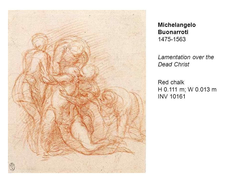 Michelangelo Buonarroti 1475-1563 Lamentation over the Dead Christ Red chalk H 0.111 m; W 0.013 m INV 10161
