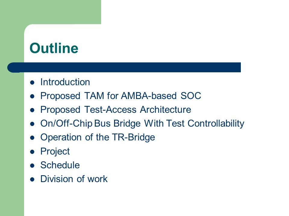 Outline Introduction Proposed TAM for AMBA-based SOC Proposed Test-Access Architecture On/Off-Chip Bus Bridge With Test Controllability Operation of the TR-Bridge Project Schedule Division of work
