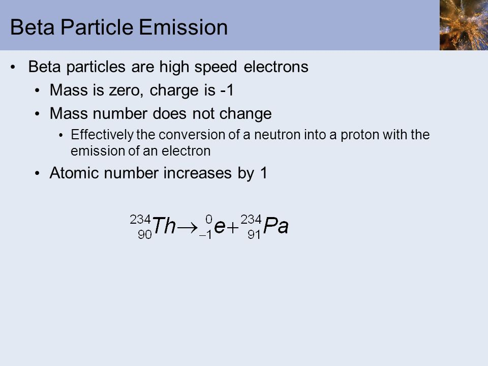 Gamma Radiation Emission Gamma rays are photons Mass number is zero Charge is zero No change in atomic number or mass number