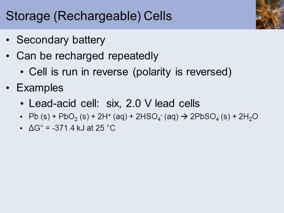 Storage (Rechargeable) Cells Secondary battery Can be recharged repeatedly Cell is run in reverse (polarity is reversed) Examples Lead-acid cell: six,