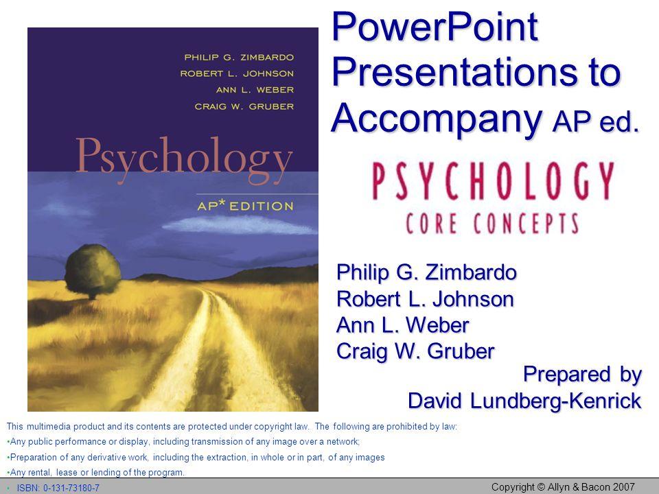 Copyright © Allyn & Bacon 2007 PowerPoint Presentations to Accompany AP ed. Philip G. Zimbardo Robert L. Johnson Ann L. Weber Craig W. Gruber Prepared