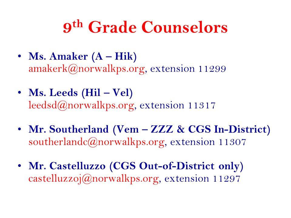 9 th Grade Counselors Ms. Amaker (A – Hik) amakerk@norwalkps.org, extension 11299 Ms. Leeds (Hil – Vel) leedsd@norwalkps.org, extension 11317 Mr. Sout