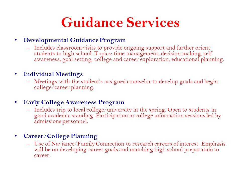 Guidance Services Developmental Guidance Program –Includes classroom visits to provide ongoing support and further orient students to high school. Top