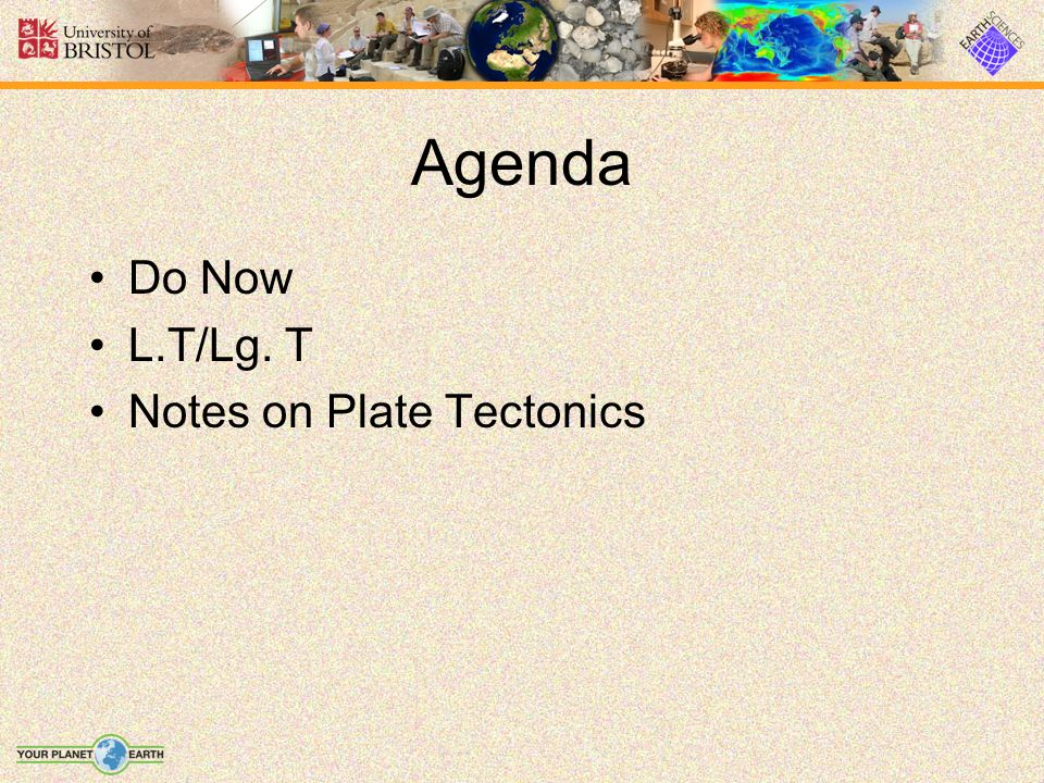 Learning/Language Target L.T- By the end of class I will be able to explain what plate tectonics are.