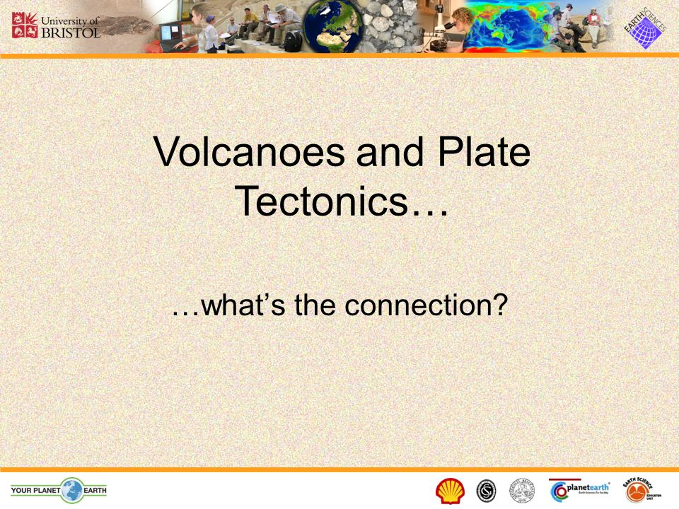 …whats the connection? Volcanoes and Plate Tectonics…