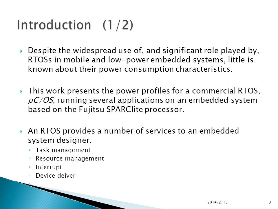 Despite the widespread use of, and significant role played by, RTOSs in mobile and low-power embedded systems, little is known about their power consumption characteristics.