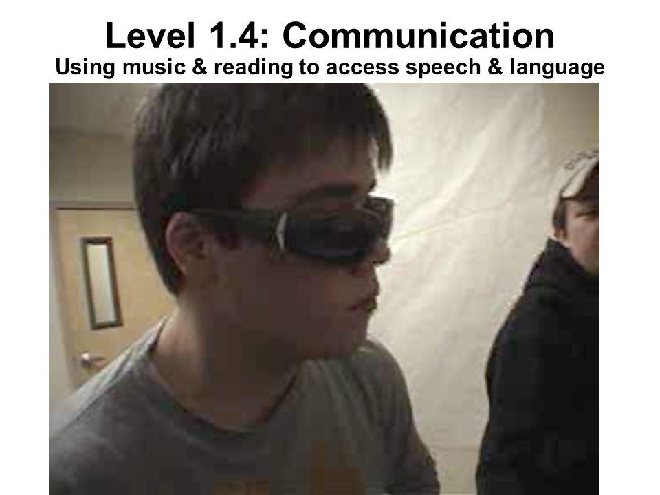 Level 1.4: Communication Using music & reading to access speech & language