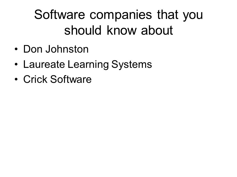 Software companies that you should know about Don Johnston Laureate Learning Systems Crick Software