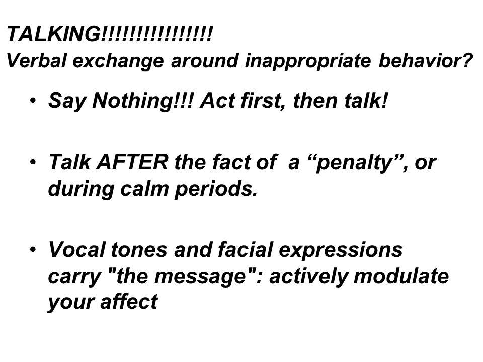 TALKING!!!!!!!!!!!!!!!. Verbal exchange around inappropriate behavior.