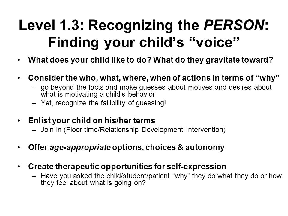 Level 1.3: Recognizing the PERSON: Finding your childs voice What does your child like to do.