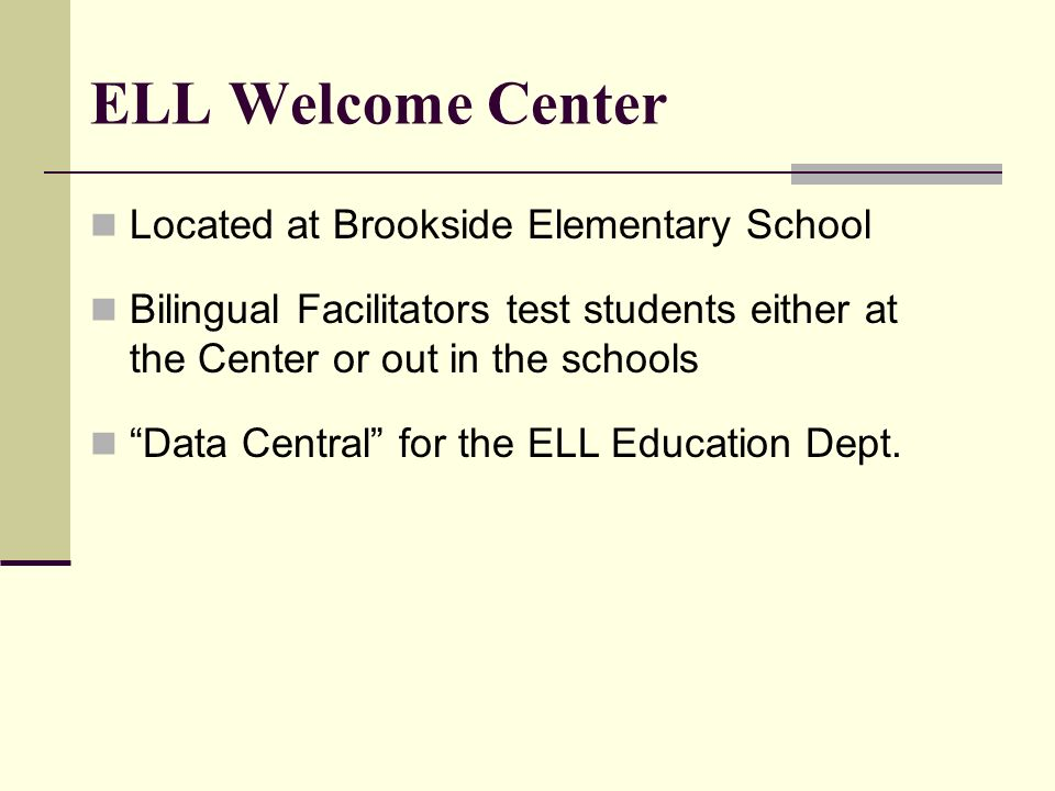 Located at Brookside Elementary School Bilingual Facilitators test students either at the Center or out in the schools Data Central for the ELL Educat