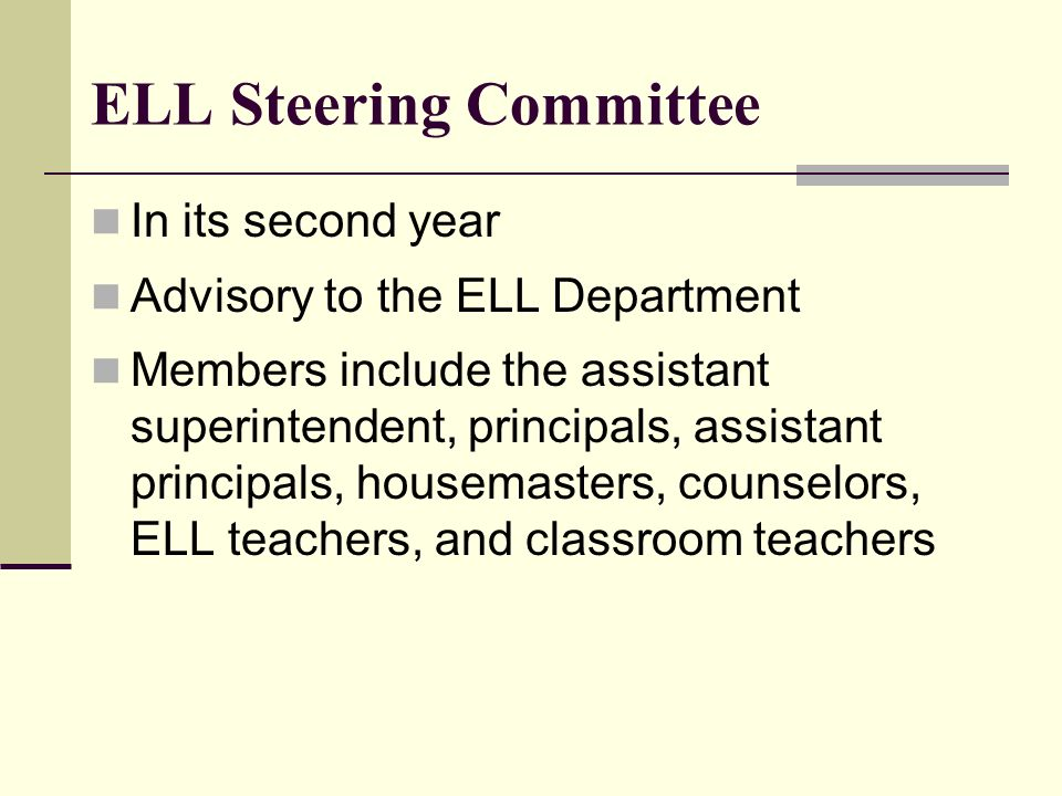 ELL Steering Committee In its second year Advisory to the ELL Department Members include the assistant superintendent, principals, assistant principal