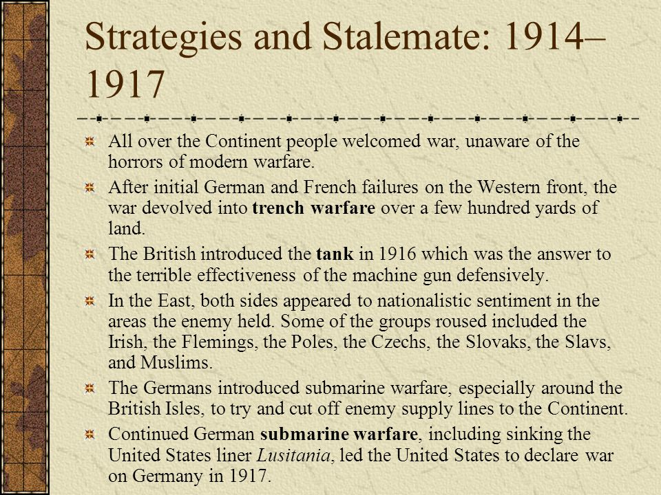 Strategies and Stalemate: 1914– 1917 All over the Continent people welcomed war, unaware of the horrors of modern warfare. After initial German and Fr