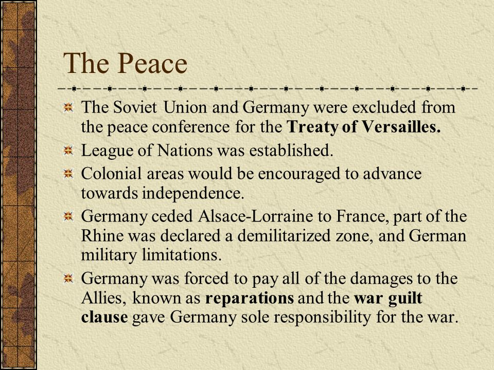 The Peace The Soviet Union and Germany were excluded from the peace conference for the Treaty of Versailles. League of Nations was established. Coloni