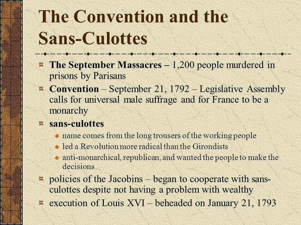 The Convention and the Sans-Culottes The September Massacres – 1,200 people murdered in prisons by Parisans Convention – September 21, 1792 – Legislat